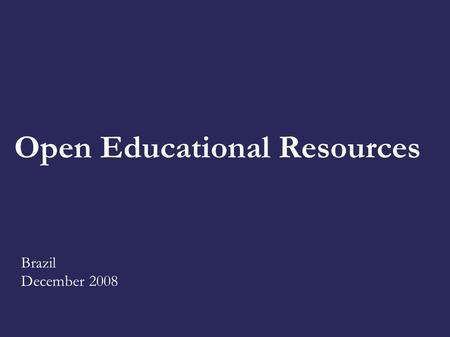 Open Educational Resources Brazil December 2008.