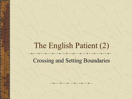 The English Patient (2) Crossing and Setting Boundaries.