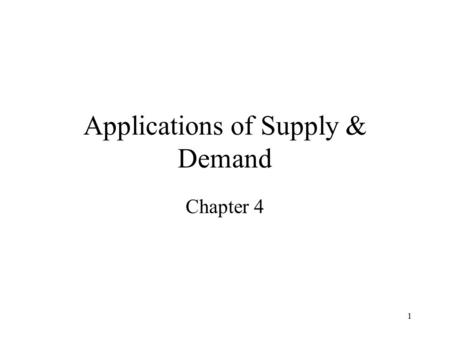 1 Applications of Supply & Demand Chapter 4. 2 Model this using a S & D diagram But an even bigger problem is the consumers themselves. That's because.