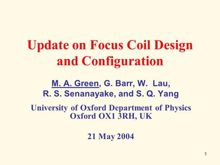 1 Update on Focus Coil Design and Configuration M. A. Green, G. Barr, W. Lau, R. S. Senanayake, and S. Q. Yang University of Oxford Department of Physics.
