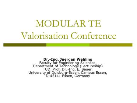 MODULAR TE Valorisation Conference Dr.-Ing. Juergen Wehling Faculty for Engineering Sciences, Department of Technology (Lectureship) TUD, Prof. Dr.-Ing.
