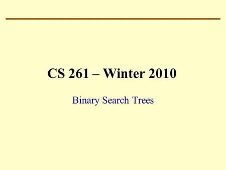 CS 261 – Winter 2010 Binary Search Trees. Can we do something useful? How can we make a collection using the idea of a binary tree? How about starting.
