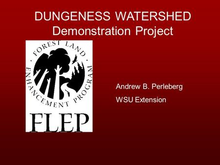 DUNGENESS WATERSHED Demonstration Project Andrew B. Perleberg WSU Extension.