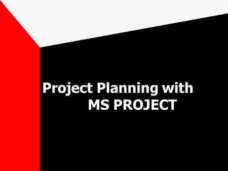 Project Planning with MS PROJECT When Do you Use Project? Does it have a beginning and end? Does it use –People –Money –Facilities –Equipment Does it.