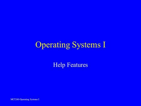 MCT260-Operating Systems I Operating Systems I Help Features.