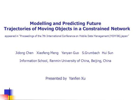 "Modelling and Predicting Future Trajectories of Moving Objects in a Constrained Network appeared in ""Proceedings of the 7th International Conference on."