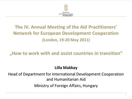 "1 The IV. Annual Meeting of the Aid Practitioners' Network for European Development Cooperation (London, 19-20 May 2011) ""How to work with and assist countries."