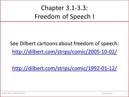 CptS 401, Spring 2011 2/10/2011 Chapter 3.1-3.3: Freedom of Speech I See Dilbert cartoons about freedom of speech: