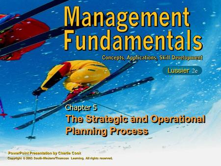 PowerPoint Presentation by Charlie Cook The Strategic and Operational Planning Process Chapter 5 Copyright © 2003 South-Western/Thomson Learning. All rights.