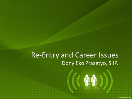Re-Entry and Career Issues Dony Eko Prasetyo, S.IP.