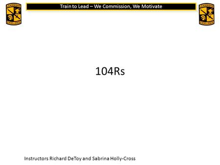 Train to Lead – We Commission, We Motivate 104Rs Instructors Richard DeToy and Sabrina Holly-Cross.