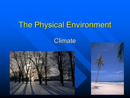 The Physical Environment Climate. Climate vs. Weather Climate—long-term average pattern of weather --local, regional, or global Weather—the combination.
