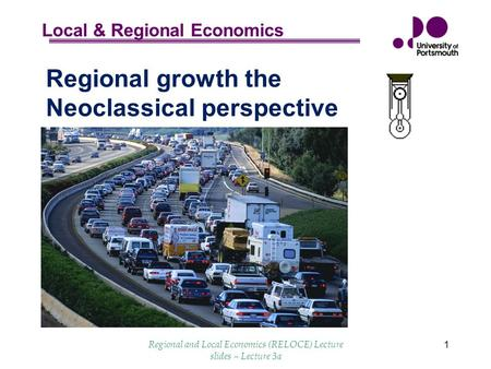 Local & Regional Economics Regional and Local Economics (RELOCE) Lecture slides – Lecture 3a 1 Regional growth the Neoclassical perspective.