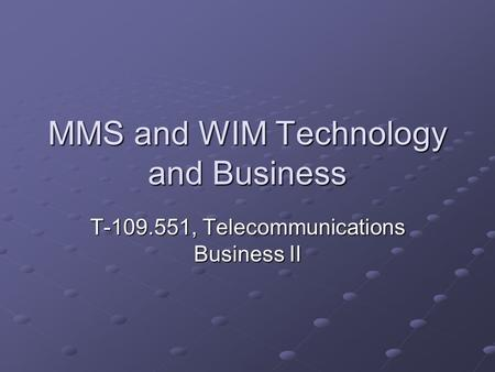 MMS and WIM <strong>Technology</strong> and Business T-109.551, Telecommunications Business II.