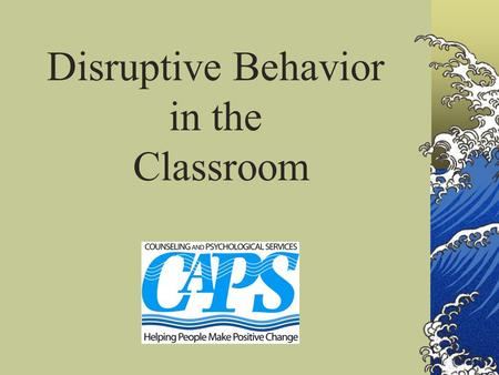 Disruptive Behavior in the Classroom. Types of Disruptive Behavior Rebellious Behavior Intentional, Defiant, Annoying, Disrespectful Emotional Behavior.