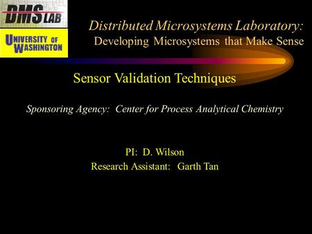 Distributed Microsystems Laboratory: Developing Microsystems that Make Sense Sensor Validation Techniques Sponsoring Agency: Center for Process Analytical.
