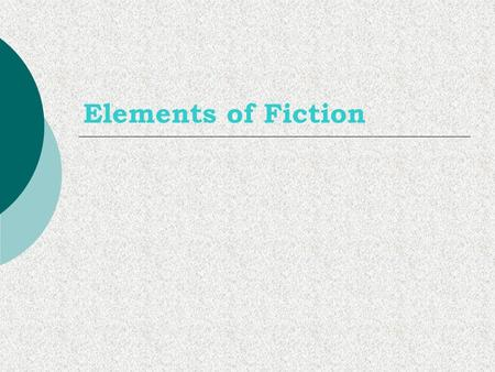 Elements of Fiction. Characters  A character is a person, animal, or imaginary creature  2 Kinds of Characters: Protagonist: main character or hero.