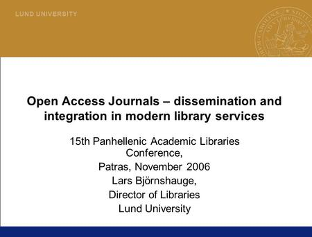 1 L U N D U N I V E R S I T Y Open Access Journals – dissemination and integration in modern library services 15th Panhellenic Academic Libraries Conference,