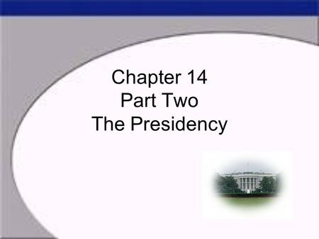Chapter 14 Part Two The Presidency. Dichotomies of the Presidency When a president is weighing his options his choices are never as clear as we in the.