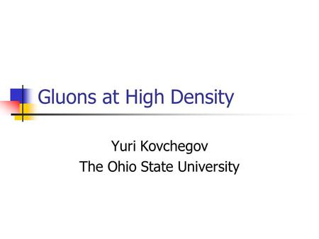 Yuri Kovchegov The Ohio State University