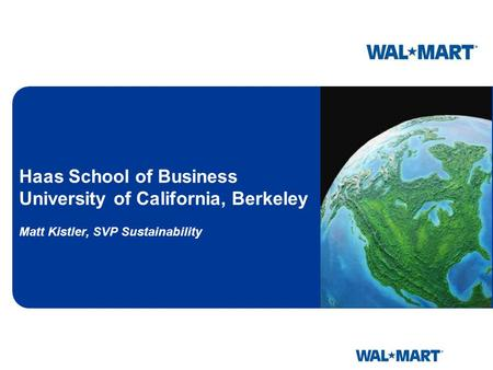 Haas School of Business University of California, Berkeley Matt Kistler, SVP Sustainability.