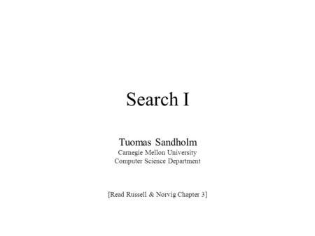 Search I Tuomas Sandholm Carnegie Mellon University Computer Science Department [Read Russell & Norvig Chapter 3]