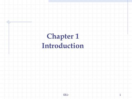 OS1-1 Chapter 1 Introduction. OS1-2 Introduction What is an Operating System? Mainframe Systems Desktop Systems Multiprocessor Systems Distributed Systems.