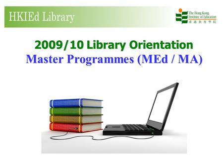 2009/10 Library Orientation Master Programmes (MEd / MA)