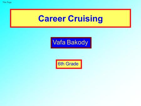Career Cruising Vafa Bakody 6th Grade Title Page.