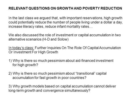 RELEVANT QUESTIONS ON GROWTH AND POVERTY REDUCTION In the last class we argued that, with important reservations, high growth could potentially reduce.