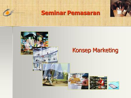Seminar Pemasaran Seminar Pemasaran Konsep Marketing.