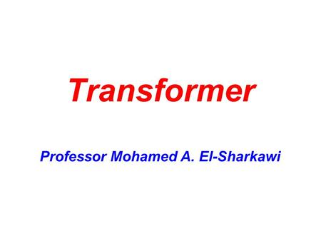 Transformer Professor Mohamed A. El-Sharkawi. 2 Why do we need transformers? Increase voltage of generator output –Transmit power and low current –Reduce.