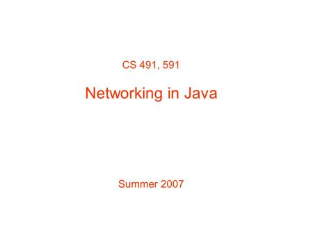 CS 491, 591 Networking in Java Summer 2007. Establishing a Simple Server (Using Stream Sockets) Creating a Java server –Create ServerSocket object ServerSocket.