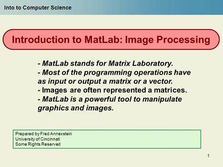 1 Introduction to <strong>MatLab</strong>: <strong>Image</strong> <strong>Processing</strong> - <strong>MatLab</strong> stands for Matrix Laboratory. - Most of the programming operations have as input or output a matrix.