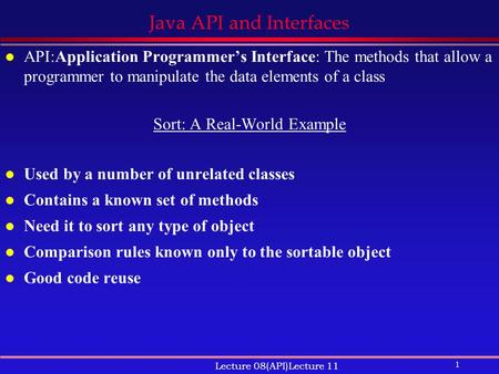 1 Lecture 08(API)Lecture 11 Java API and Interfaces l API:Application Programmer's Interface: The methods that allow a programmer to manipulate the data.