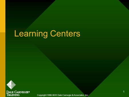 1 Learning Centers Copyright 1996-98 © Dale Carnegie & Associates, Inc.