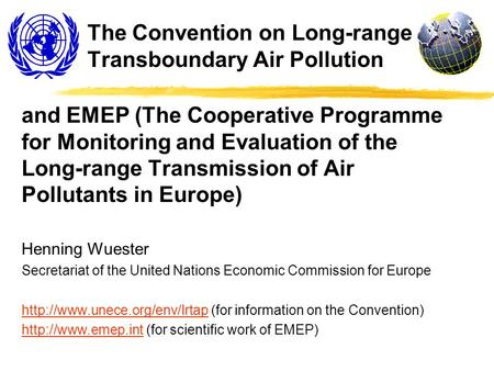 The Convention on Long-range Transboundary Air Pollution and EMEP (The Cooperative Programme for Monitoring and Evaluation of the Long-range Transmission.