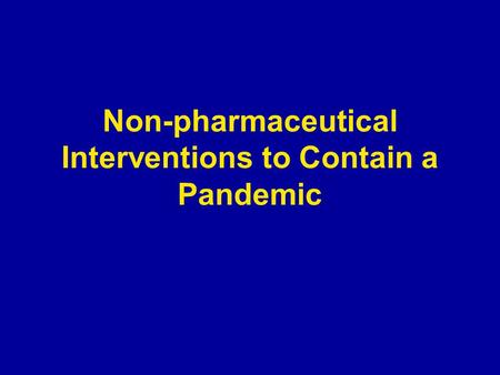 Non-pharmaceutical Interventions to Contain a Pandemic