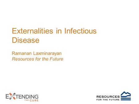 Externalities in Infectious Disease Ramanan Laxminarayan Resources for the Future.