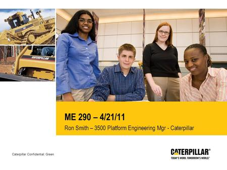 Caterpillar Confidential: Green ME 290 – 4/21/11 Ron Smith – 3500 Platform Engineering Mgr - Caterpillar.