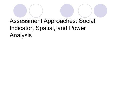 Assessment Approaches: Social Indicator, Spatial, and Power Analysis.