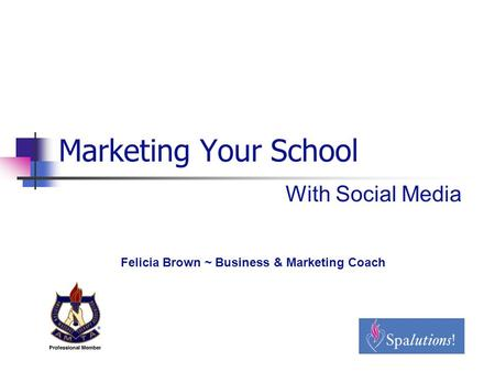 Marketing Your School With Social Media Felicia Brown ~ Business & Marketing Coach.