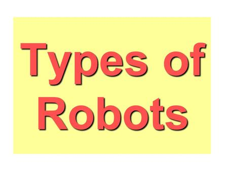 Types of Robots. Some Literature Motorola books not for this year.