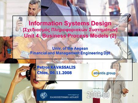 1 Information Systems Design [Σχεδιασμός Πληροφοριακών Συστημάτων] Unit 4: Business Process Models (2) Univ. of the Aegean Financial and Management Engineering.
