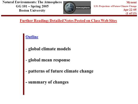 Outline Further Reading: Detailed Notes Posted on Class Web Sites Natural Environments: The Atmosphere GG 101 – Spring 2005 Boston University Myneni L31:
