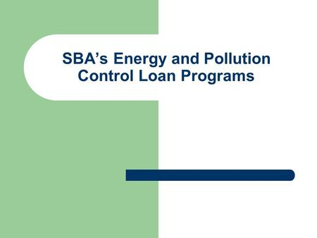 SBA's Energy and Pollution Control Loan Programs.
