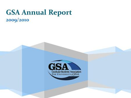 GSA Annual Report 2009/2010. Looking Back GSA Charity Status Establishment of Postgraduate Forum Looking Forward More Sophisticated Issues Surveying Design.