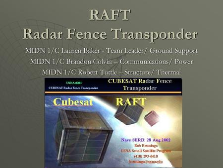 RAFT Radar Fence Transponder MIDN 1/C Lauren Baker - Team Leader/ Ground Support MIDN 1/C Brandon Colvin – Communications/ Power MIDN 1/C Robert Tuttle.