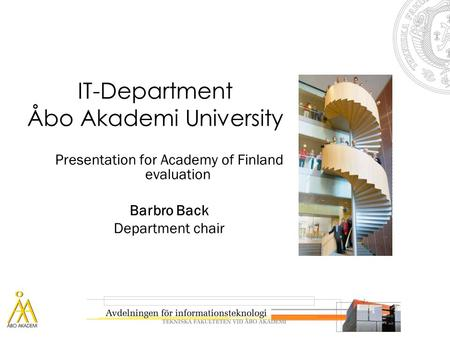 IT-Department Åbo Akademi University Presentation for Academy of Finland evaluation Barbro Back Department chair.