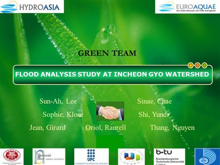 Company LOGO Sun-Ah, Lee Sinae, Chae Sophie, Klose Shi, Yundi Jean, Girard Oriol, Raurell Thang, Nguyen FLOOD ANALYSIS STUDY AT INCHEON GYO WATERSHED GREEN.